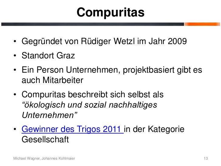 Compuritas• Gegründet von Rüdiger Wetzl im Jahr 2009• Standort Graz• Ein Person Unternehmen, projektbasiert gibt es  auch ...