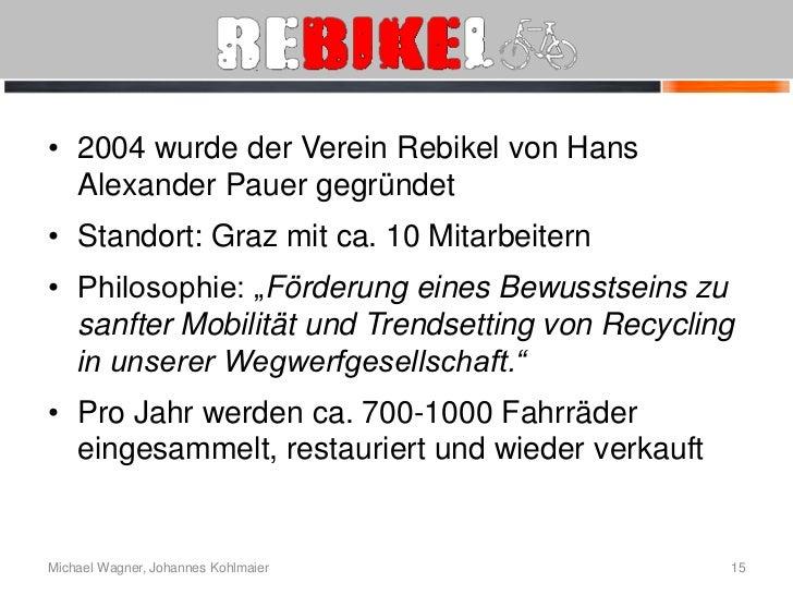 • 2004 wurde der Verein Rebikel von Hans  Alexander Pauer gegründet• Standort: Graz mit ca. 10 Mitarbeitern• Philosophie: ...
