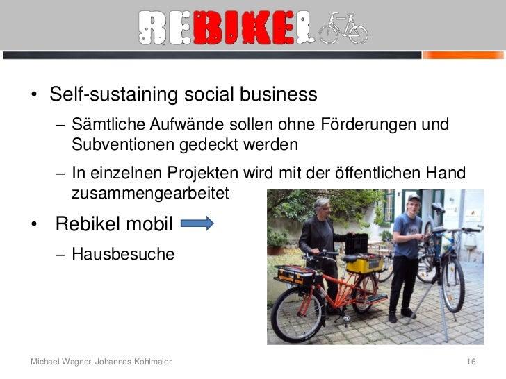 • Self-sustaining social business      – Sämtliche Aufwände sollen ohne Förderungen und        Subventionen gedeckt werden...
