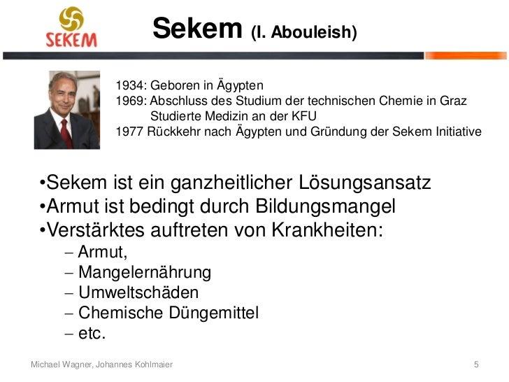 Sekem (I. Abouleish)                    1934: Geboren in Ägypten                    1969: Abschluss des Studium der techni...