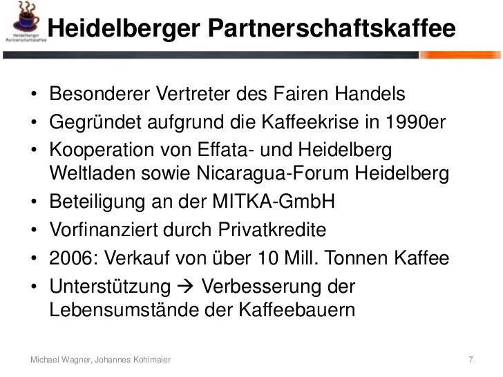 Heidelberger Partnerschaftskaffee• Besonderer Vertreter des Fairen Handels• Gegründet aufgrund die Kaffeekrise in 1990er• ...
