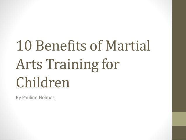 10 Benefits of Martial Arts Training for Children By Pauline Holmes