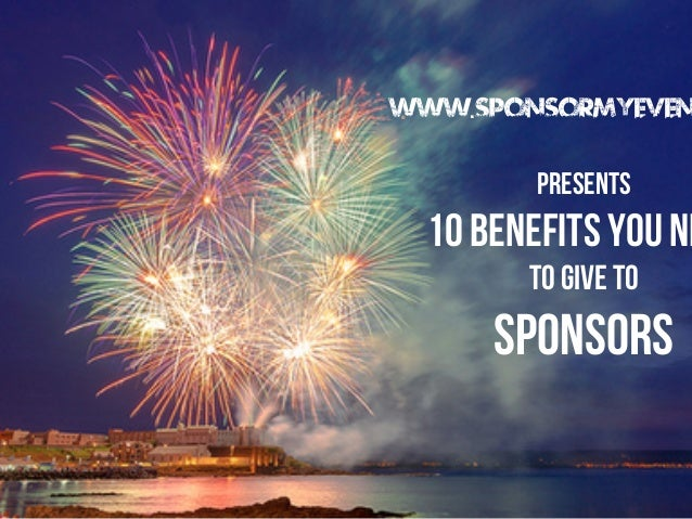 www.Sponsormyeven  Presents  10 Benefits you ne to give to  Sponsors