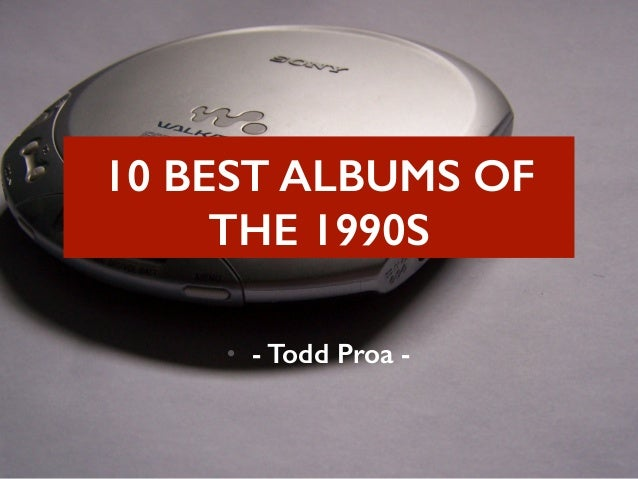 10 BEST ALBUMS OF  THE 1990S  • - Todd Proa -