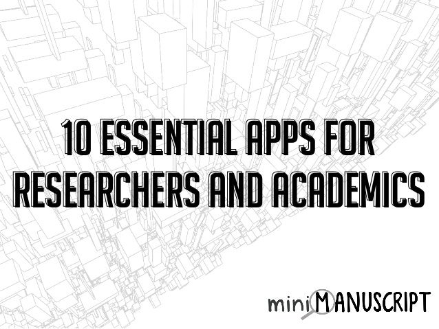 10 Essential Apps For Researchers and Academics 10 Essential Apps For Researchers and Academics