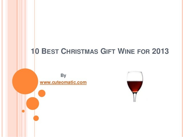 10 BEST CHRISTMAS GIFT WINE FOR 2013 By www.cuteomatic.com