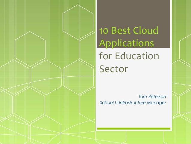 10 Best Cloud Applications for Education Sector Tom Peterson School IT Infrastructure Manager