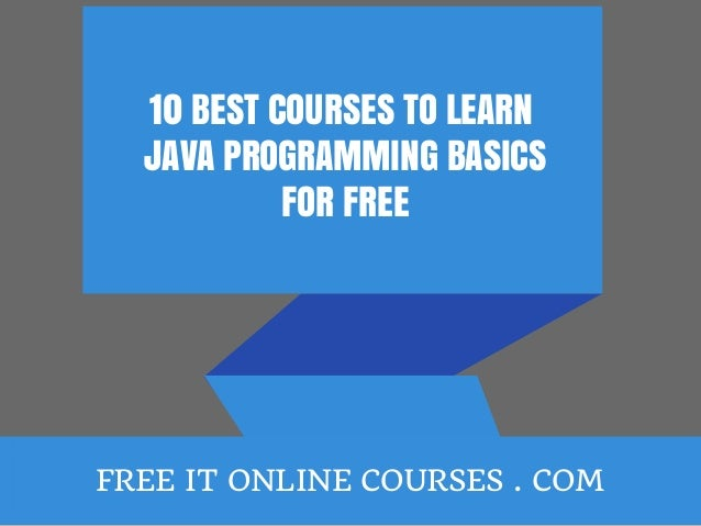 10 BEST COURSES TO LEARN JAVA PROGRAMMING BASICS FOR FREE FREE IT ONLINE  COURSES .