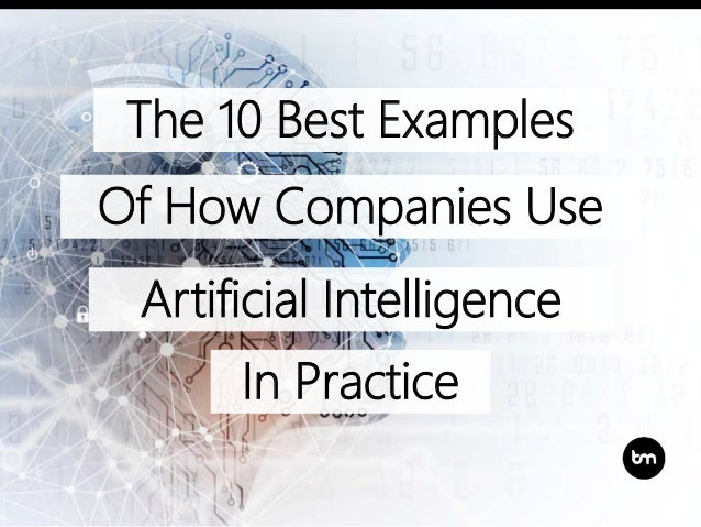The 10 Best Examples Of How Companies Use Artificial Intelligence In Practice