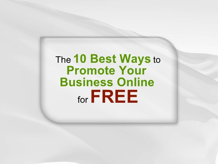 The   10 Best Ways   to   Promote Your  Business Online   for   FREE