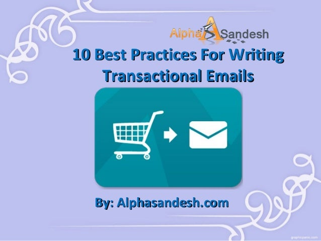 10 Best Practices For Writing Transactional Emails  By: Alphasandesh.com