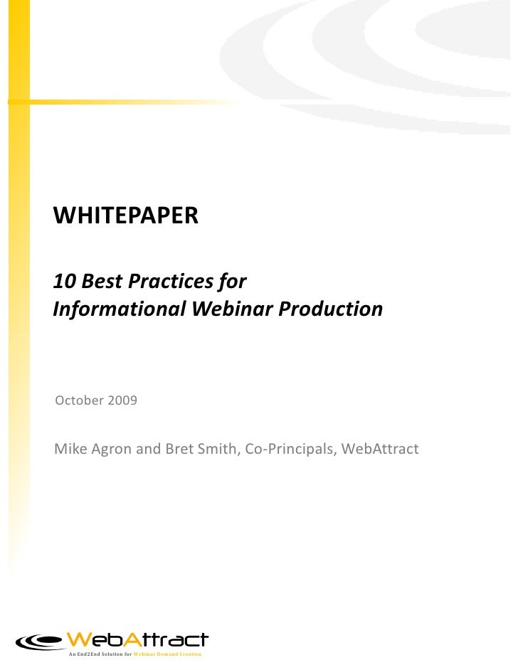 WHITEPAPER  10 Best Practices for Informational Webinar Production   October 2009   Mike Agron and Bret Smith, Co-Principa...