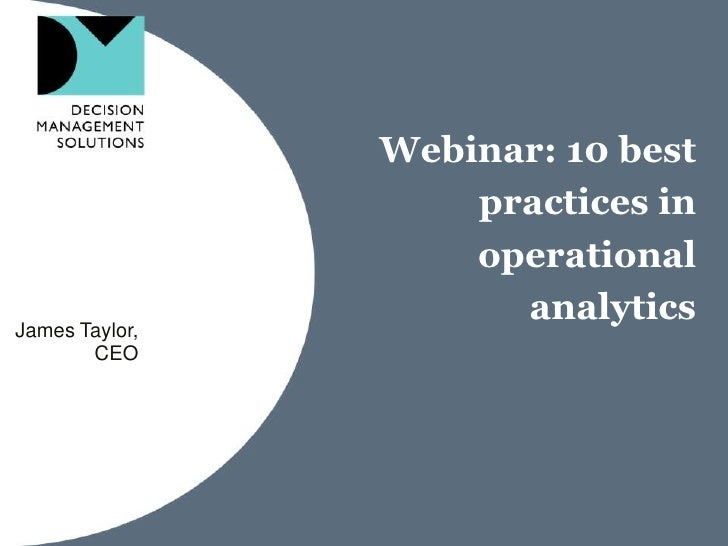 Webinar: 10 best                    practices in                    operationalJames Taylor,                      analytic...
