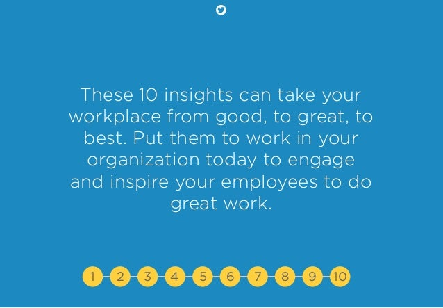 These 10 insights can take your workplace from good, to great, to best. Put them to work in your organization today to eng...