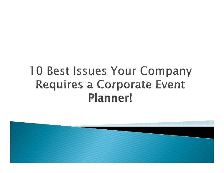 10 Best Issues Your Company Requires a Corporate Event Planner!   Getting everyone together for your purpose of    thinki...