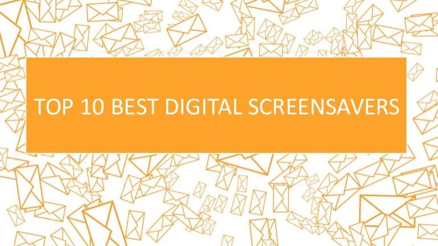 TOP 10 BEST DIGITAL SCREENSAVERS