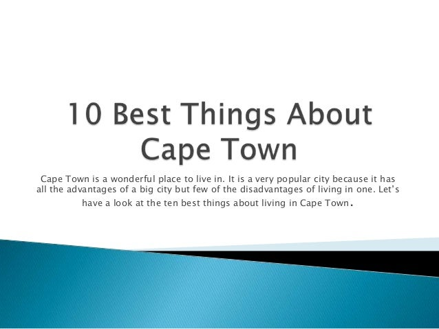 Cape Town is a wonderful place to live in. It is a very popular city because it has all the advantages of a big city but f...