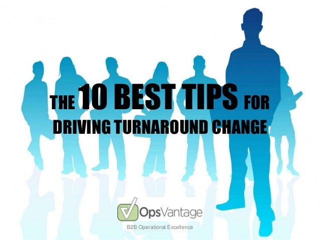 THE 10 BEST TIPS FOR DRIVING TURNAROUND CHANGE B2B Operational Excellence