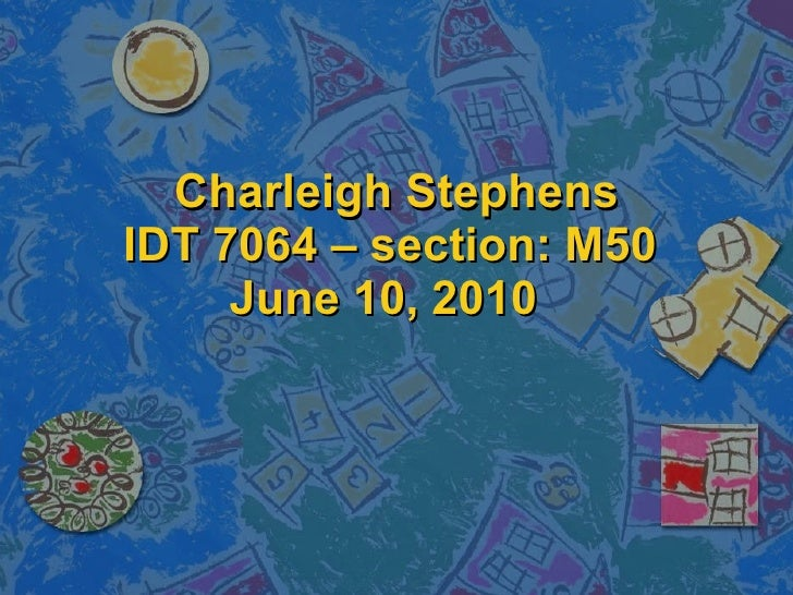 Charleigh Stephens IDT 7064 – section: M50 June 10, 2010