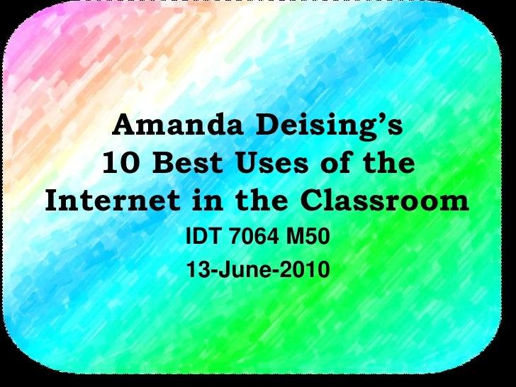 Amanda Deising's 10 Best Uses of the Internet in the Classroom IDT 7064 M50 13-June-2010
