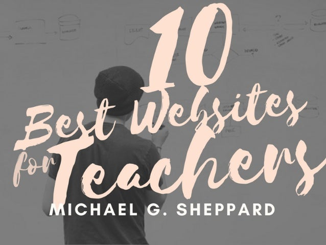 10 Best Websites for Teachers | Michael G. Sheppard