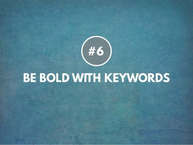 TIP # 6 BE BOLD WITH KEYWORDS