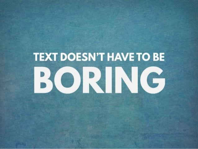 TEXT DOESN'T HAVE TO BE BORING