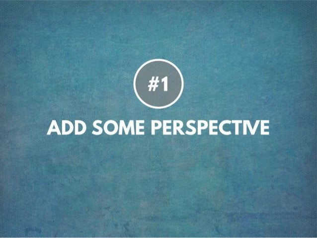 TIP #1 ADD SOME PERSPECTIVE