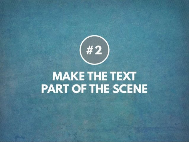 TIP # 2 MAKE TEXT PART OF THE SCENE
