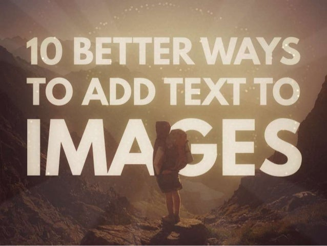 10 BETTER WAYS TO ADD TEXT TO IMAGES