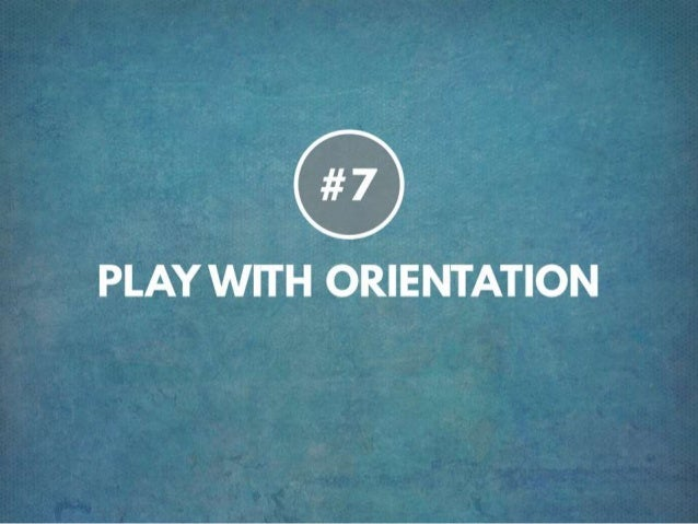 TIP # 7 PLAY WITH ORIENTATION