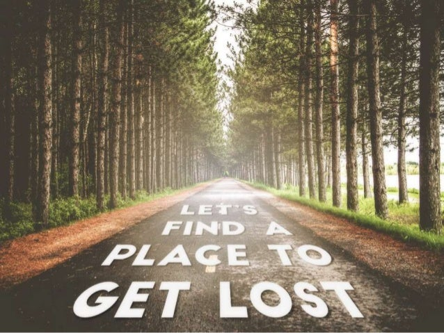 LET'S FIND A PLACE TO GET LOST
