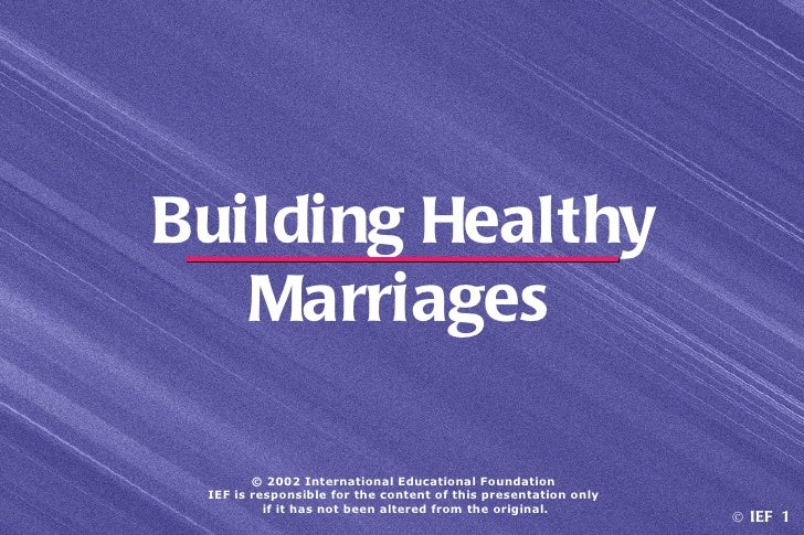 Building Healthy   Marriages        © 2002 International Educational Foundation IEF is responsible for the content of this...