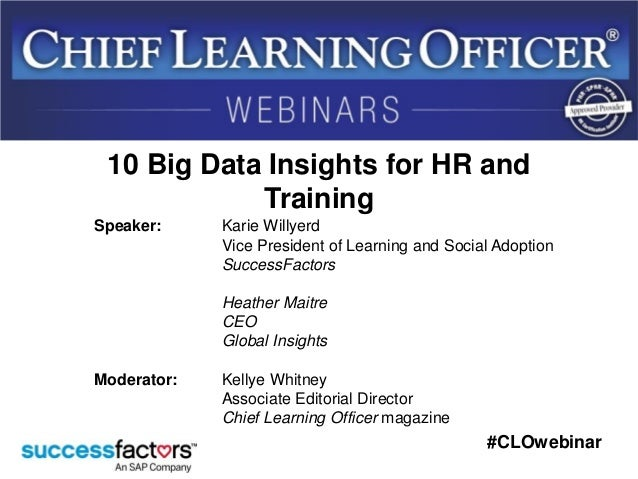 #CLOwebinar Speaker: Karie Willyerd Vice President of Learning and Social Adoption SuccessFactors Heather Maitre CEO Globa...