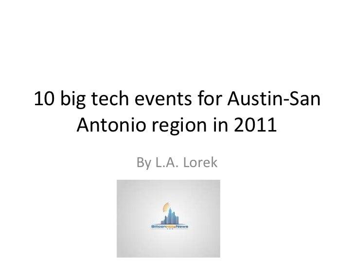 10 big tech events for Austin-San     Antonio region in 2011           By L.A. Lorek