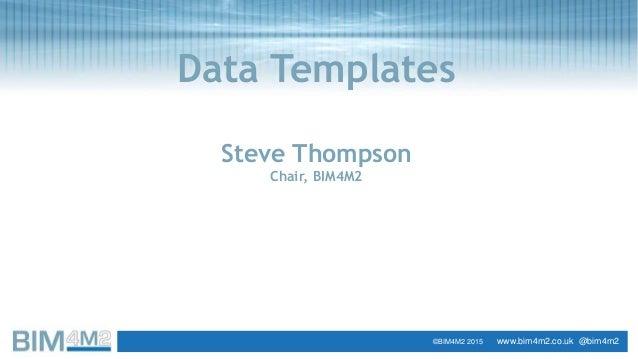 SlideTata Steel 1Project Stage Data Templates Steve Thompson Chair, BIM4M2 ©BIM4M2 2015 www.bim4m2.co.uk @bim4m2