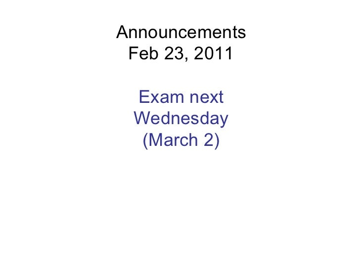 Announcements Feb 23, 2011 Exam next Wednesday (March 2)