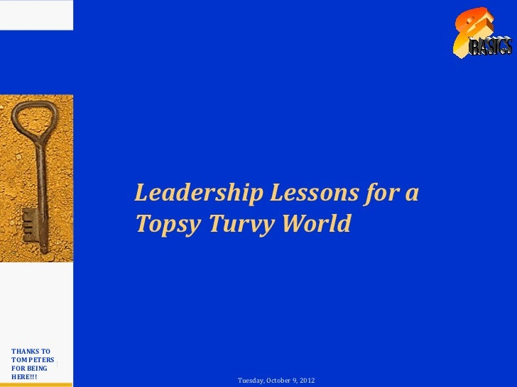 Leadership Lessons for a              Topsy Turvy WorldTHANKS TOTOM PETERSFOR BEING 1HERE!!!               Tuesday, Octobe...