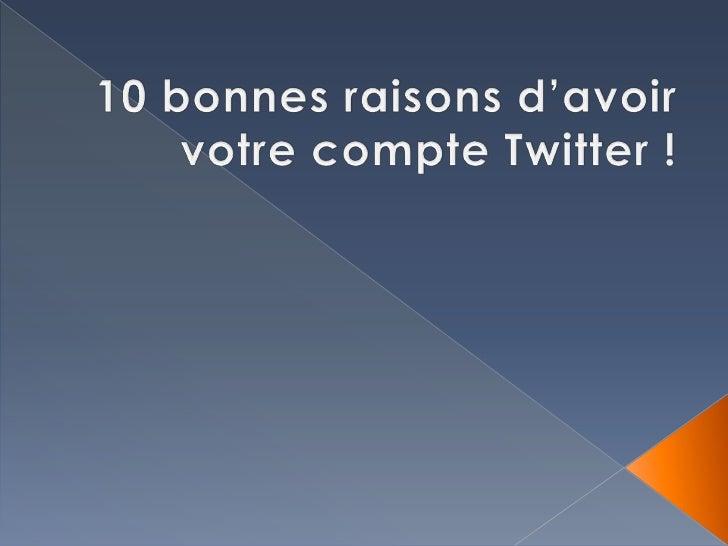 10 bonnes raisons d'avoir votre compte twitter