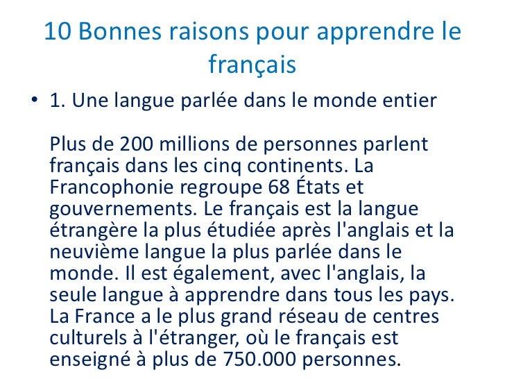 10 Bonnes raisons pour apprendre le français <br />1. Une langue parlée dans le monde entier Plus de 200 millions de perso...
