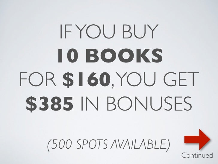 IF YOU BUY   10 BOOKSFOR $160, YOU GET $385 IN BONUSES  (500 SPOTS AVAILABLE)                          Continued