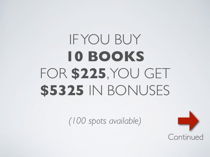 IF YOU BUY   10 BOOKSFOR $225, YOU GET$5325 IN BONUSES   (100 spots available)                           Continued