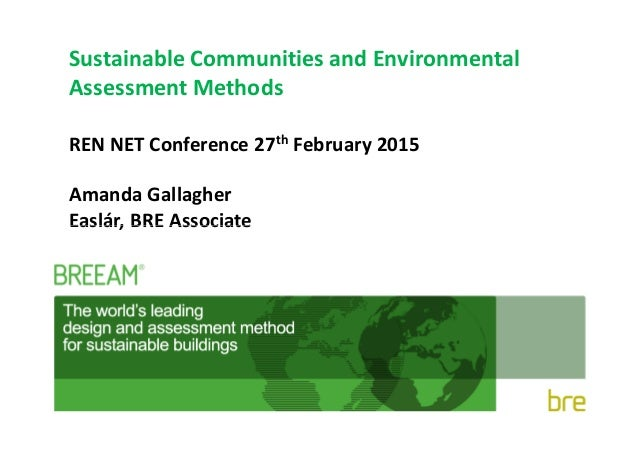 Sustainable Communities and Environmental Assessment Methods REN NET Conference 27th February 2015 Amanda Gallagher Easlár...