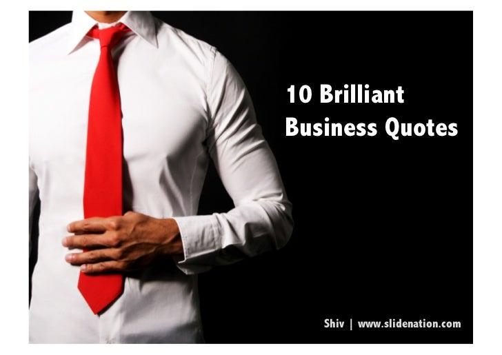 10 BrilliantBusiness Quotes   Shiv   www.slidenation.com