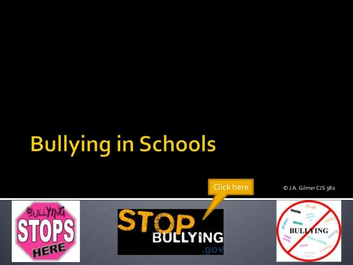 Bullying in Schools<br />Click here<br />© J.A. Gilmer CJS 380<br />