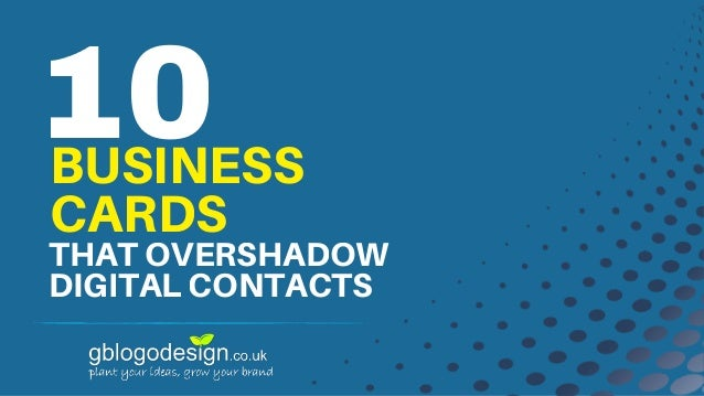 10BUSINESS CARDS THAT OVERSHADOW DIGITAL CONTACTS