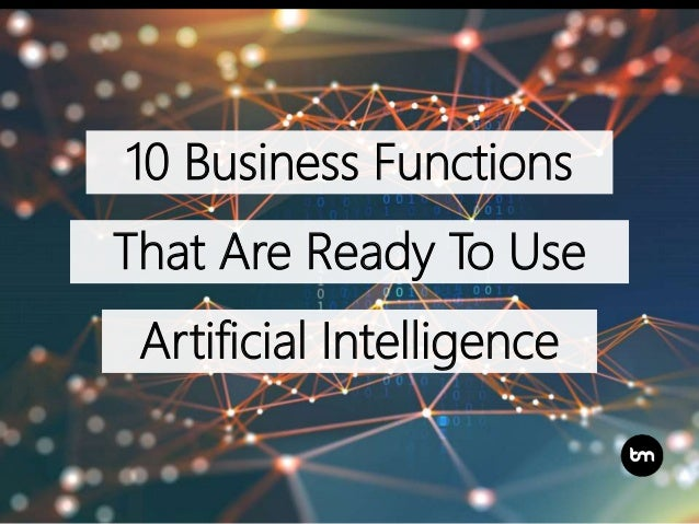 10 Business Functions That Are Ready To Use Artificial Intelligence