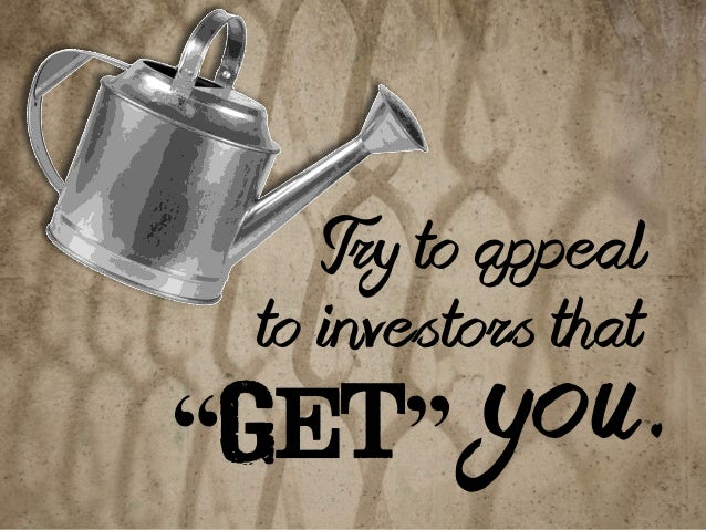 """Try to appeal  to investors that  """"Get"""" you."""