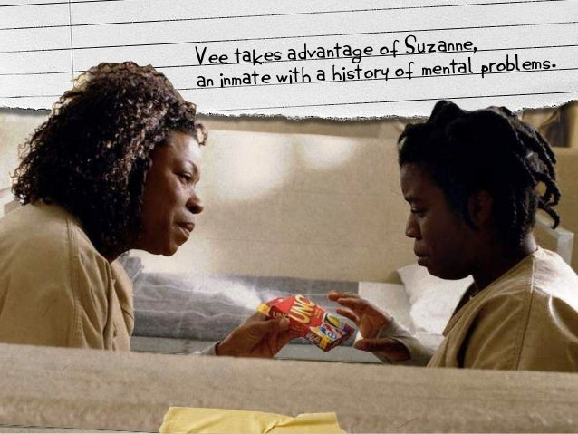 Vee takes advantage of Suzanne,  an inmate with a history of mental problems.