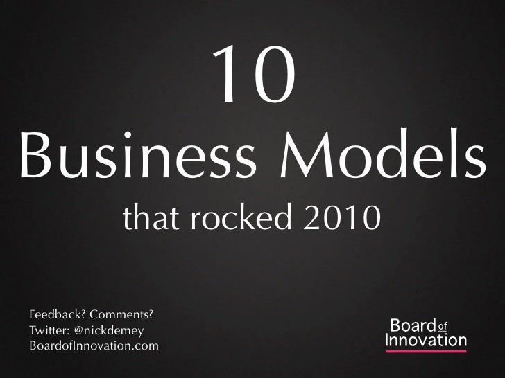 10Business Models               that rocked 2010Feedback? Comments?Twitter: @nickdemeyBoardofInnovation.com